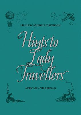 Hints to Lady Travellers: At Home and Abroad - Royal Geographical Society