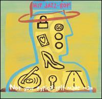 Hip Jazz Bop: Not Your Typical Self Made Man - Various Artists