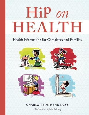 Hip on Health: Health Information for Caregivers and Families - Hendricks, Charlotte M.