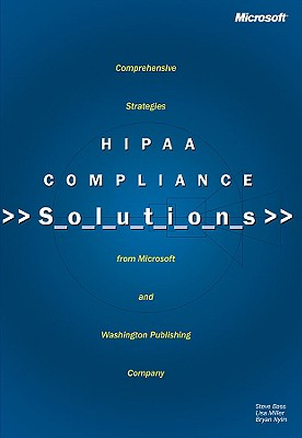 Hipaa Compliance Solutions - Bass, Steve, and Miller, Lisa, Dr., and Nylin, Bryan