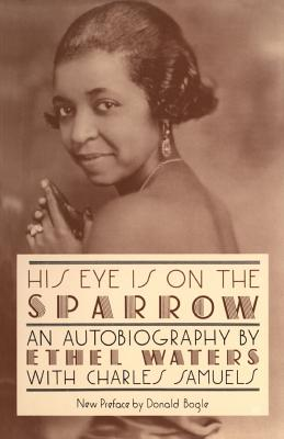 His Eye Is on the Sparrow: An Autobiography - Waters, Ethel, and Bogle, Danald (Photographer), and Bogle, Donald (Designer)