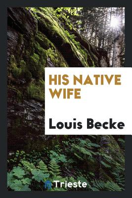 His Native Wife - Becke, Louis