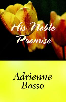 His Noble Promise - Basso, Adrienne