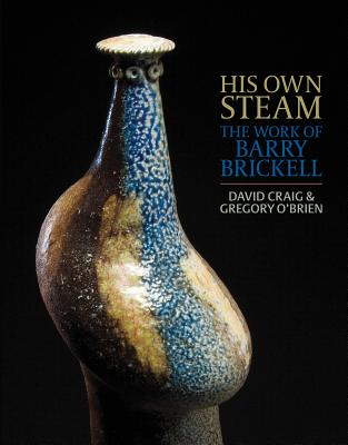 His Own Steam: The Work of Barry Brickell - Craig, David, and O'Brien, Gregory, and Keith, Hamish (Foreword by)