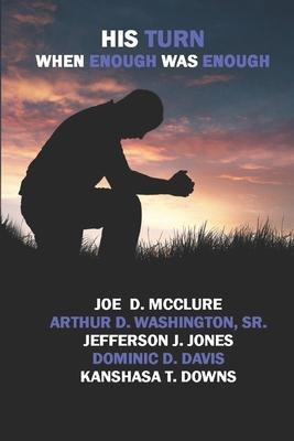 His Turn: When Enough Was Enough - McClure, Joe D, and Washington, Arthur D, Sr., and Jones, Jefferson J