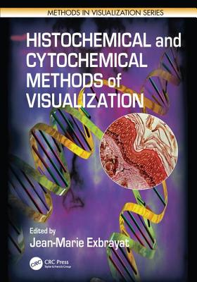 Histochemical and Cytochemical Methods of Visualization - Exbrayat, Jean-Marie (Editor)