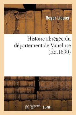 Histoire Abregee Du Departement de Vaucluse - Liquier