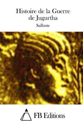 Histoire de la Guerre de Jugurtha - Fb Editions (Editor), and Salluste