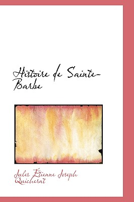 Histoire de Sainte-Barbe - Atienne Joseph Quicherat, Jules, and Etienne Joseph Quicherat, Jules