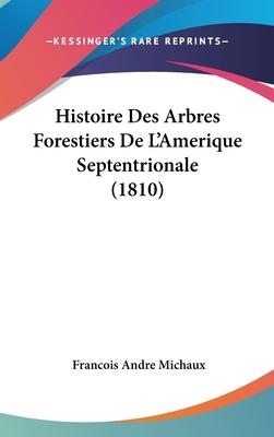 Histoire Des Arbres Forestiers de L'Amerique Septentrionale (1810) - Michaux, Francois Andre
