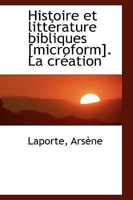 Histoire Et Litt Rature Bibliques [Microform]. La Cr Ation - Arsne, Laporte