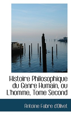 Histoire Philosophique Du Genre Humain, Ou L'Homme, Tome Second - D'Olivet, Antoine Fabre