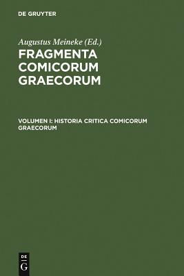 Historia Critica Comicorum Graecorum - Meineke, Augustus (Editor)