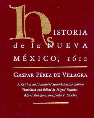 Historia de La Nueva Mexico, 1610 - Villagra, Gaspar Perez De, and Encinias, Miguel (Editor), and Sanchez, Joseph P (Editor)