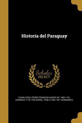 Historia del Paraguay - Charlevoix, Pierre Francois Xavier