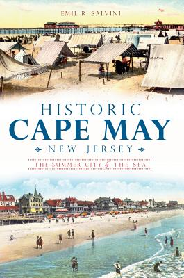 Historic Cape May, New Jersey: The Summer City by the Sea - Salvini, Emil R