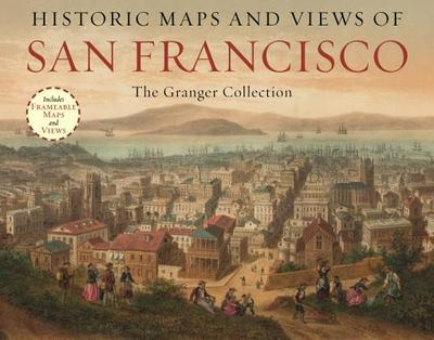 Historic Maps And Views Of San Francisco: 24 Frameable Maps and Views -