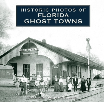 Historic Photos of Florida Ghost Towns - Rajtar, Steve