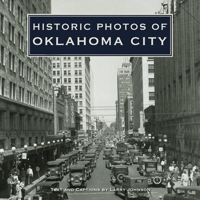 Historic Photos of Oklahoma City - Johnson, Larry (Text by)