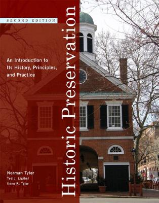 Historic Preservation: An Introduction to Its History, Principles, and Practice - Tyler, Norman, PhD, and Ligibel, Ted J, PhD, and Tyler, Ilene R