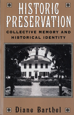 Historic Preservation: Collective Memory and Historical Identity - Barthel, Diane L