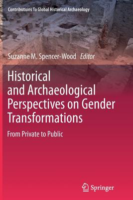 Historical and Archaeological Perspectives on Gender Transformations: From Private to Public - Spencer-Wood, Suzanne M (Editor)