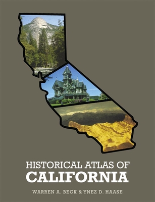 Historical Atlas of California, - Beck, Warren A, and Haase, Ynez D