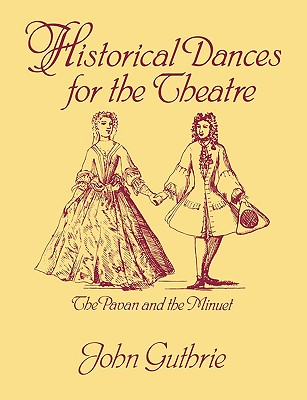 Historical Dances for the Theatre: The Pavan & the Minuet - Guthrie, John