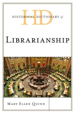 Historical Dictionary of Librarianship - Quinn, Mary Ellen