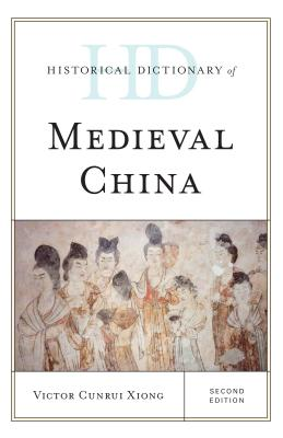 Historical Dictionary of Medieval China - Xiong, Victor Cunrui