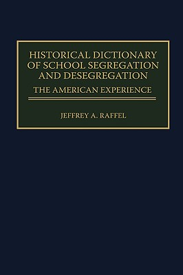 Historical Dictionary of School Segregation and Desegregation: The American Experience - Raffel, Jeffrey A