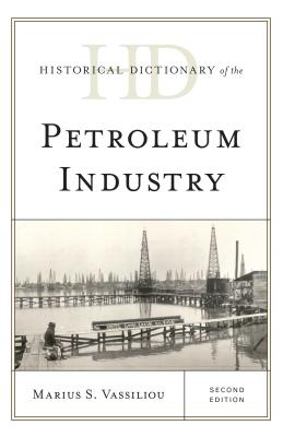 Historical Dictionary of the Petroleum Industry - Vassiliou, Marius S