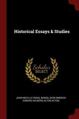 Historical Essays & Studies - Figgis, John Neville