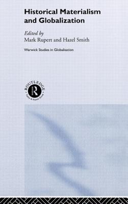 Historical Materialism and Globalisation: Essays on Continuity and Change - Rupert, Mark (Editor)