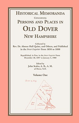 Historical Memoranda Concerning Persons and Places in Old Dohistorical Memoranda Concerning Persons and Places in Old Dover, New Hampshire Ver, New Hampshire - Quint, Rev Alonzo H