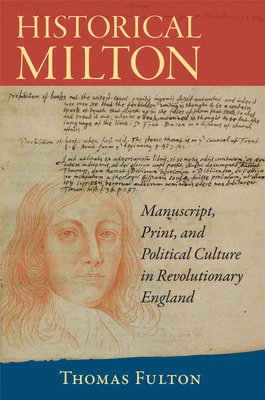 Historical Milton: Manuscript, Print, and Political Culture in Revolutionary England - Fulton, Thomas, Professor