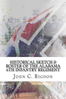 Historical Sketch & Roster of the Alabama 6th Infantry Regiment - Rigdon, John C