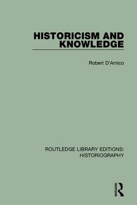 Historicism and Knowledge - D'Amico, Robert