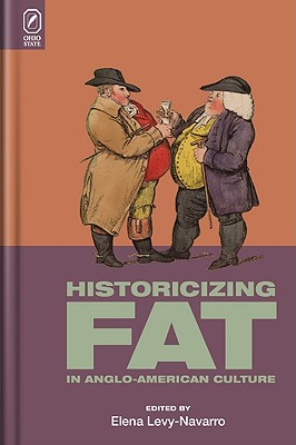 Historicizing Fat in Anglo-American Culture - Levy-Navarro, Elena (Editor)