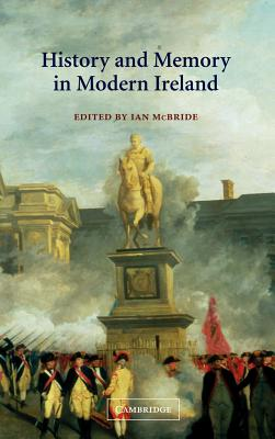 History and Memory in Modern Ireland - McBride, Ian (Editor)