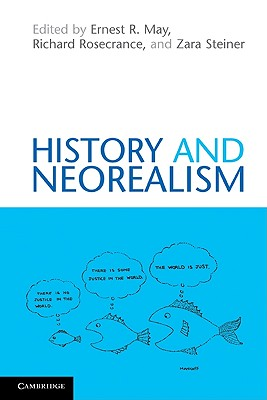 History and Neorealism - May, Ernest R (Editor), and Rosecrance, Richard (Editor), and Steiner, Zara (Editor)