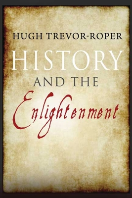 History and the Enlightenment - Trevor-Roper, H R