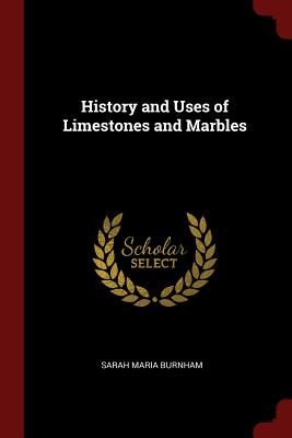 History and Uses of Limestones and Marbles - Burnham, Sarah Maria