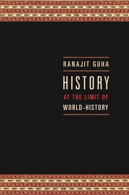 History at the Limit of World-History - Guha, Ranajit