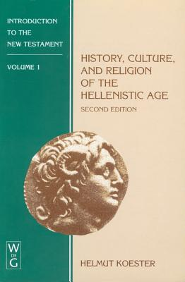 History, Culture, and Religion of the Hellenistic Age - Koester, Helmut