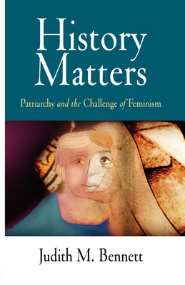 History Matters: Patriarchy and the Challenge of Feminism - Bennett, Judith M