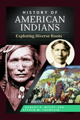 History of American Indians: Exploring Diverse Roots - McCoy, Robert, and Fountain, Steven