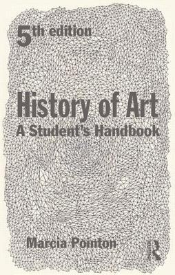 History of Art: A Student's Handbook - Pointon, Marcia