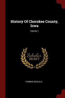 History of Cherokee County, Iowa; Volume 1 - McCulla, Thomas