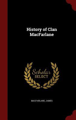 History of Clan MacFarlane - MacFarlane, James